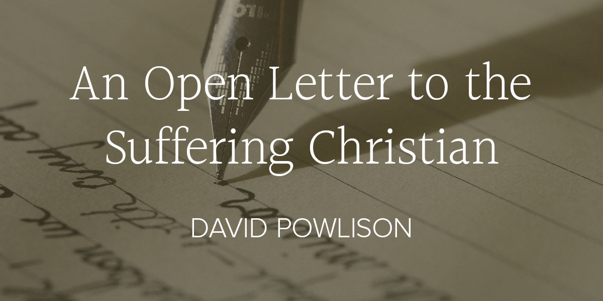 An Open Letter to the Suffering Christian