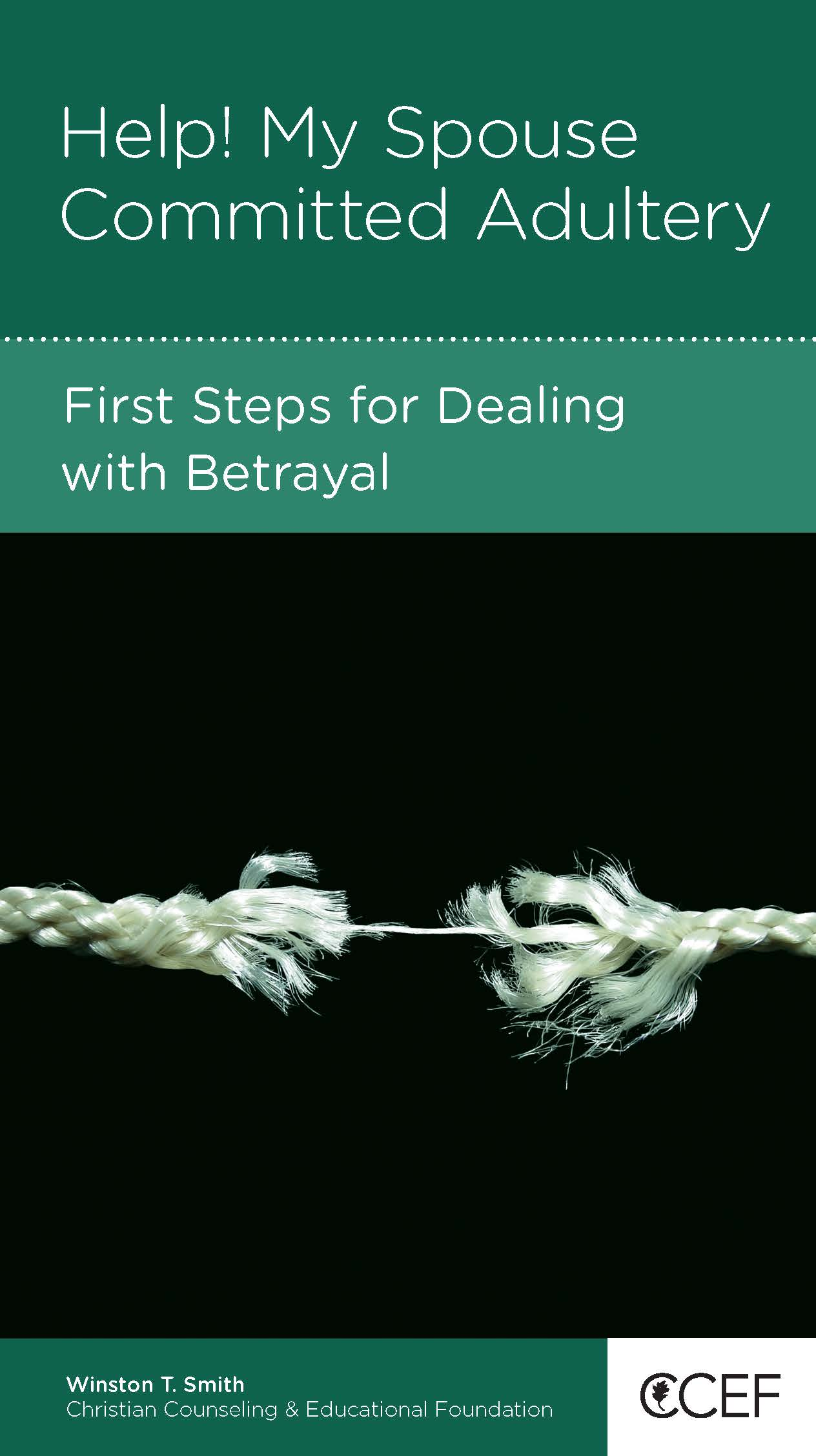 Help! My Spouse Committed Adultery: First Steps for Dealing